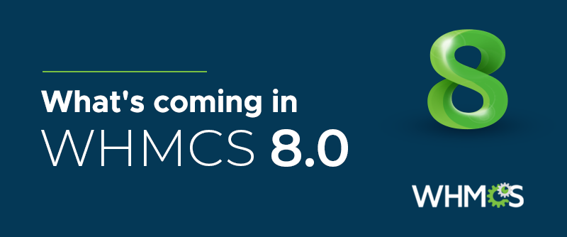 [From the Blog] What's coming in WHMCS 8.0