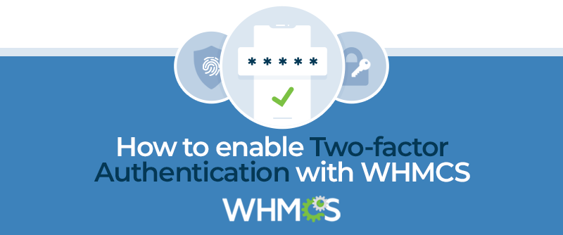 [From the Blog] Enabling Two-Factor Authentication with WHMCS