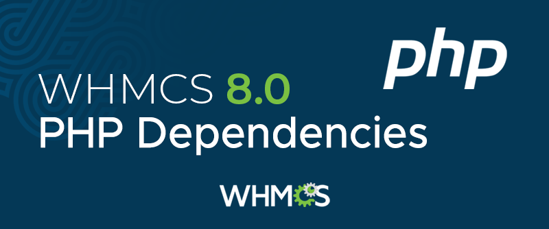 [From the Blog] WHMCS 8.0 PHP Dependencies