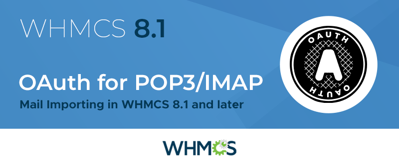 [From the Blog] OAuth for POP3/IMAP: Mail Importing in WHMCS 8.1 and later
